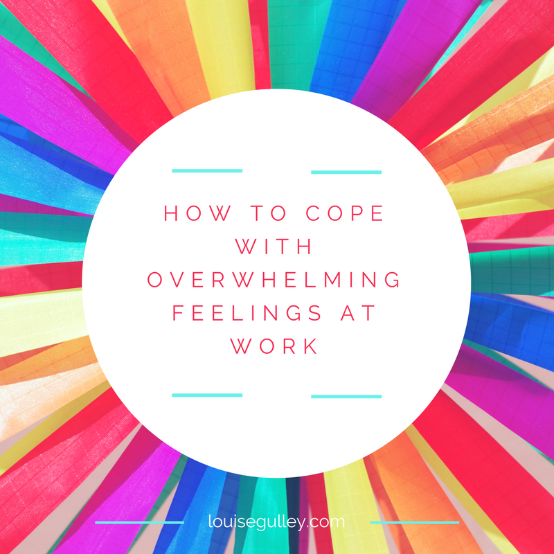 How to Cope with Overwhelming Feelings at Work.